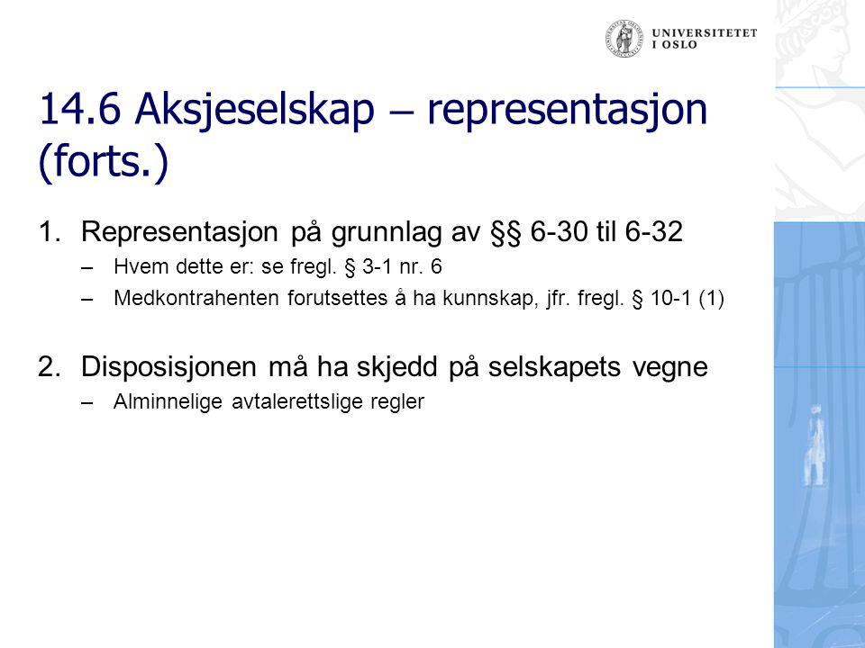 14.6 Aksjeselskap – representasjon (forts.) 1.Representasjon på grunnlag av §§ 6-30 til 6-32 –Hvem dette er: se fregl.