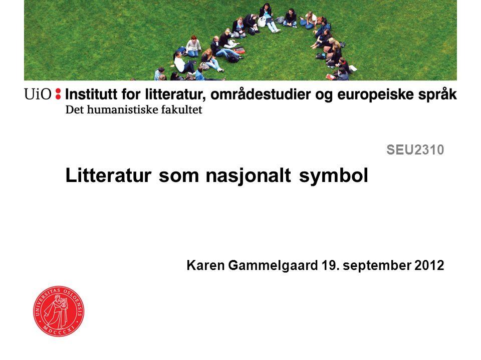 SEU2310 Litteratur som nasjonalt symbol Karen Gammelgaard 19. september 2012