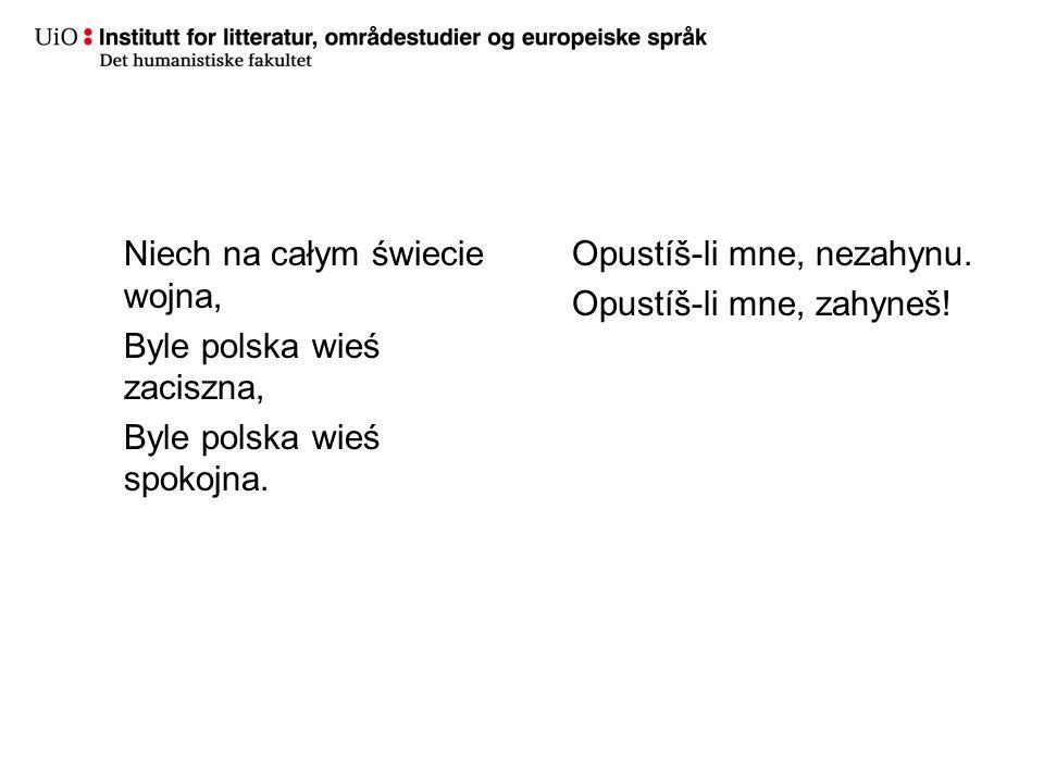 Niech na całym świecie wojna, Byle polska wieś zaciszna, Byle polska wieś spokojna. Opustíš-li mne, nezahynu. Opustíš-li mne, zahyneš!