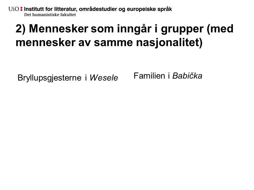 2) Mennesker som inngår i grupper (med mennesker av samme nasjonalitet) Bryllupsgjesterne i Wesele Familien i Babička