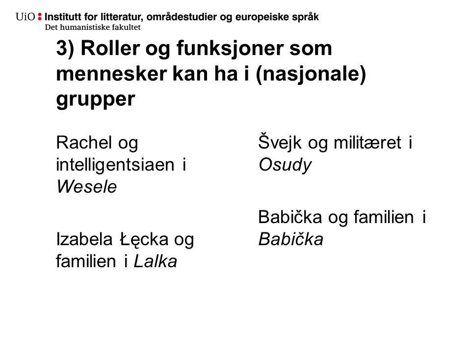 3) Roller og funksjoner som mennesker kan ha i (nasjonale) grupper Rachel og intelligentsiaen i Wesele Izabela Łęcka og familien i Lalka Švejk og militæret i Osudy Babička og familien i Babička