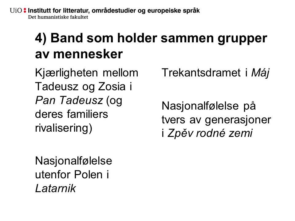 4) Band som holder sammen grupper av mennesker Kjærligheten mellom Tadeusz og Zosia i Pan Tadeusz (og deres familiers rivalisering) Nasjonalfølelse ut