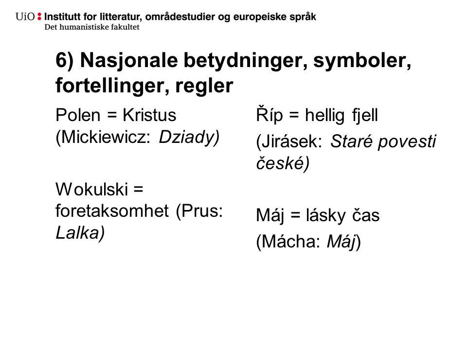 6) Nasjonale betydninger, symboler, fortellinger, regler Polen = Kristus (Mickiewicz: Dziady) Wokulski = foretaksomhet (Prus: Lalka) Říp = hellig fjel