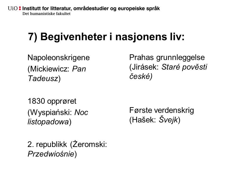7) Begivenheter i nasjonens liv: Napoleonskrigene (Mickiewicz: Pan Tadeusz) 1830 opprøret (Wyspiański: Noc listopadowa) 2. republikk (Żeromski: Przedw