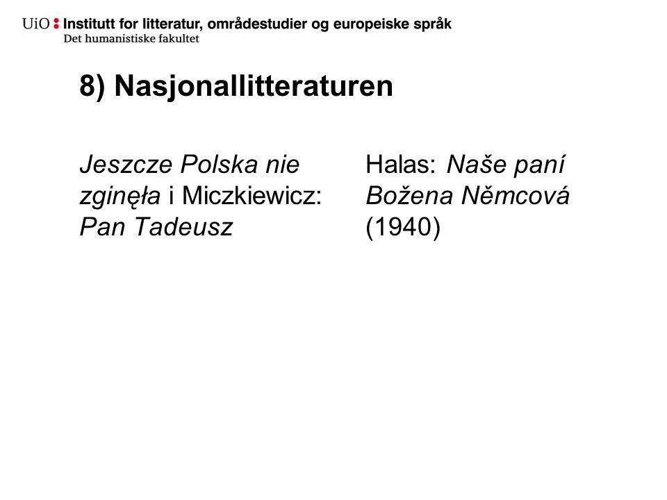 8) Nasjonallitteraturen Jeszcze Polska nie zginęła i Miczkiewicz: Pan Tadeusz Halas: Naše paní Božena Němcová (1940)