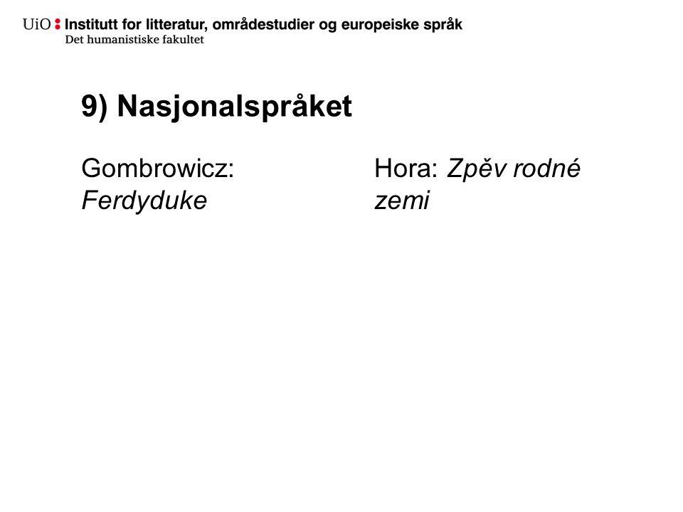 9) Nasjonalspråket Gombrowicz: Ferdyduke Hora: Zpěv rodné zemi