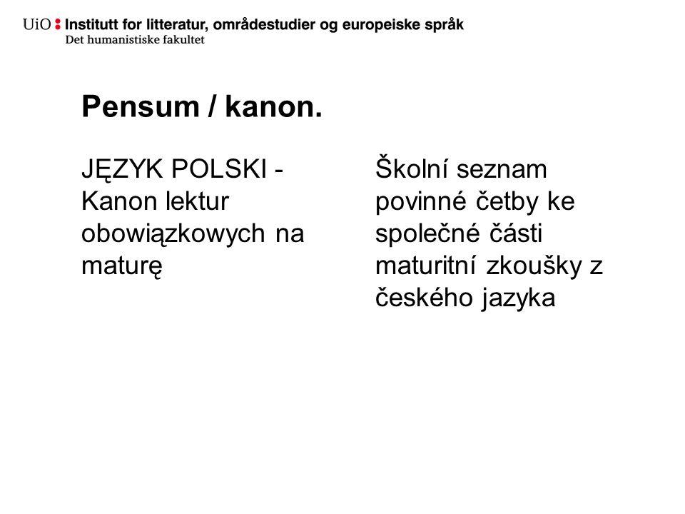 Pensum / kanon. JĘZYK POLSKI - Kanon lektur obowiązkowych na maturę Školní seznam povinné četby ke společné části maturitní zkoušky z českého jazyka