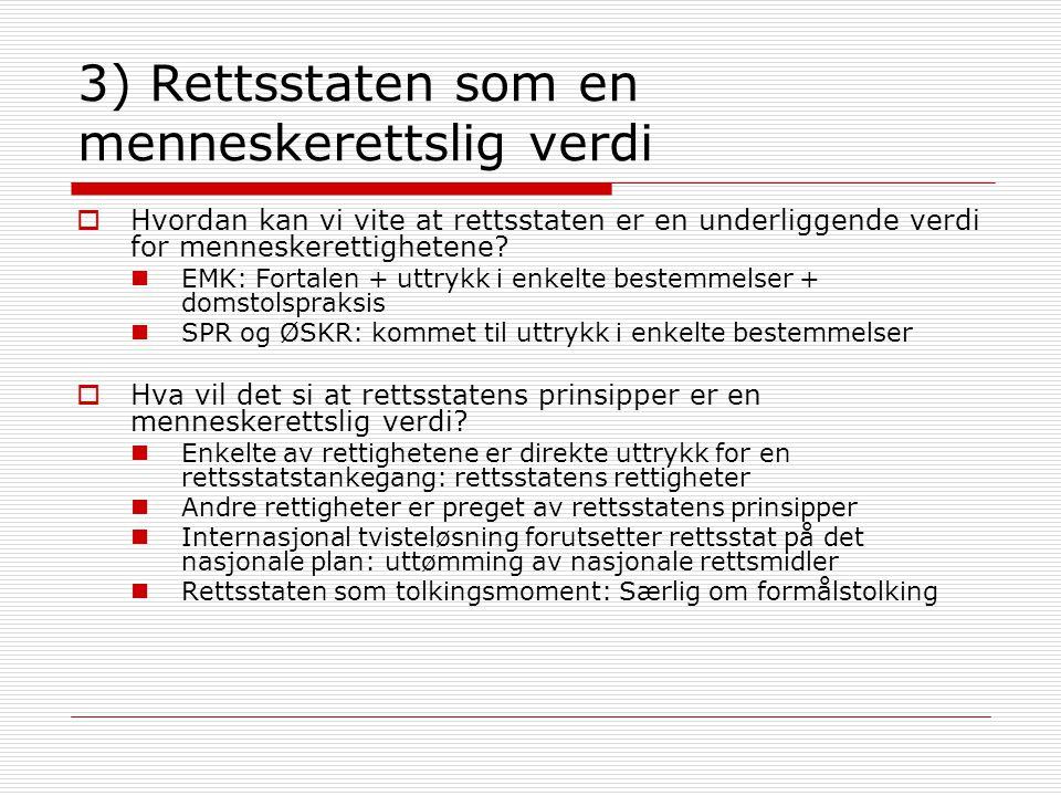 Rettsstaten som menneskerettslig verdi (ii): tolkingsprinsipp  EMK: rettsstatens idealer et sentralt formål med Konvensjonen Den historiske bakgrunnen Fortalen, 5.
