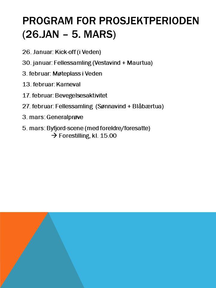PROGRAM FOR PROSJEKTPERIODEN (26.JAN – 5. MARS) 26. Januar: Kick-off (i Veden) 30. januar: Fellessamling (Vestavind + Maurtua) 3. februar: Møteplass i