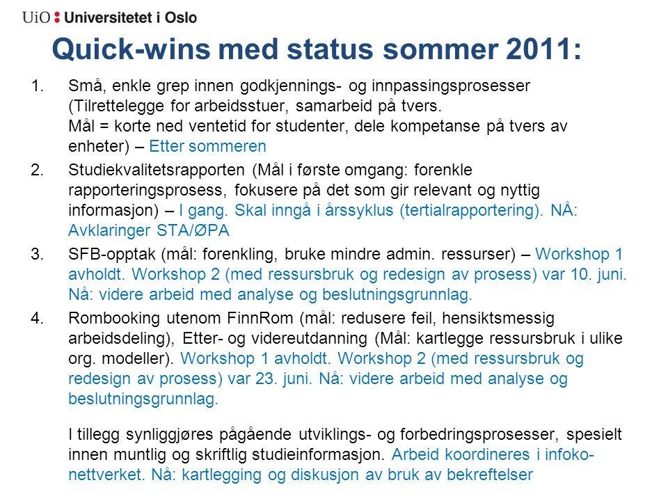 Quick-wins med status sommer 2011: 1.Små, enkle grep innen godkjennings- og innpassingsprosesser (Tilrettelegge for arbeidsstuer, samarbeid på tvers.