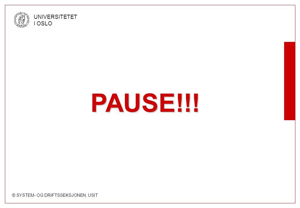 © SYSTEM- OG DRIFTSSEKSJONEN, USIT UNIVERSITETET I OSLO PAUSE!!!