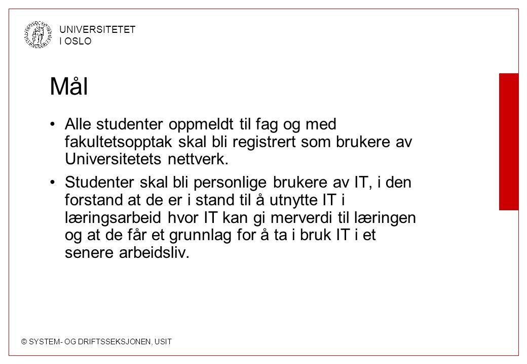 © SYSTEM- OG DRIFTSSEKSJONEN, USIT UNIVERSITETET I OSLO Mål Alle studenter oppmeldt til fag og med fakultetsopptak skal bli registrert som brukere av Universitetets nettverk.