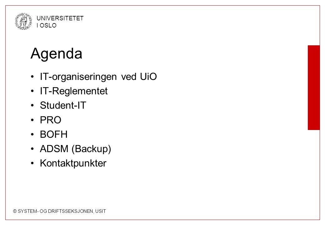 © SYSTEM- OG DRIFTSSEKSJONEN, USIT UNIVERSITETET I OSLO Agenda IT-organiseringen ved UiO IT-Reglementet Student-IT PRO BOFH ADSM (Backup) Kontaktpunkter