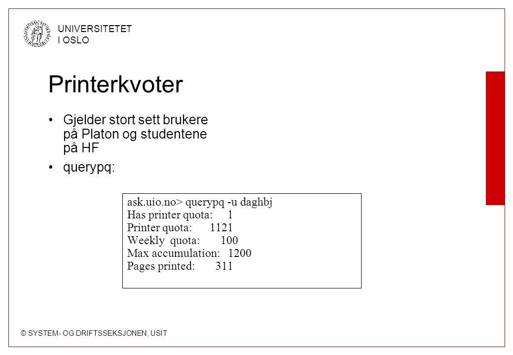 © SYSTEM- OG DRIFTSSEKSJONEN, USIT UNIVERSITETET I OSLO Printerkvoter Gjelder stort sett brukere på Platon og studentene på HF querypq: ask.uio.no> querypq -u daghbj Has printer quota: 1 Printer quota: 1121 Weekly quota: 100 Max accumulation: 1200 Pages printed: 311