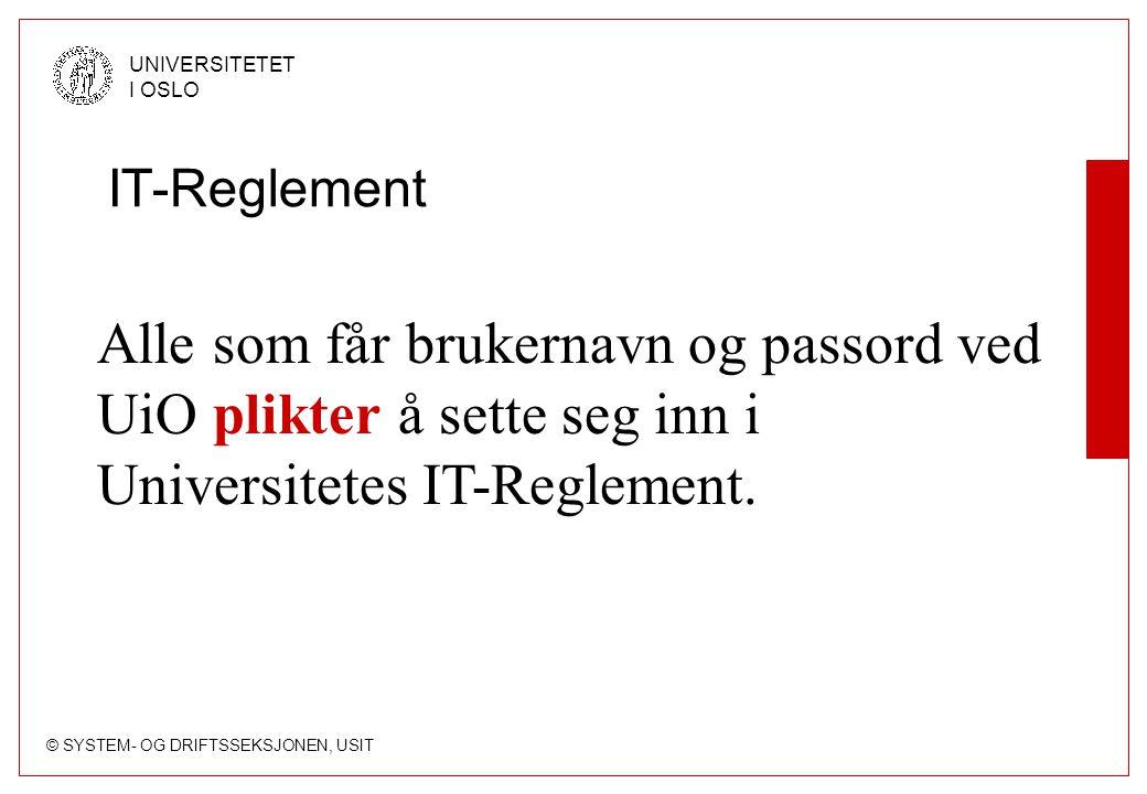 © SYSTEM- OG DRIFTSSEKSJONEN, USIT UNIVERSITETET I OSLO IT-Reglement Alle som får brukernavn og passord ved UiO plikter å sette seg inn i Universitetes IT-Reglement.