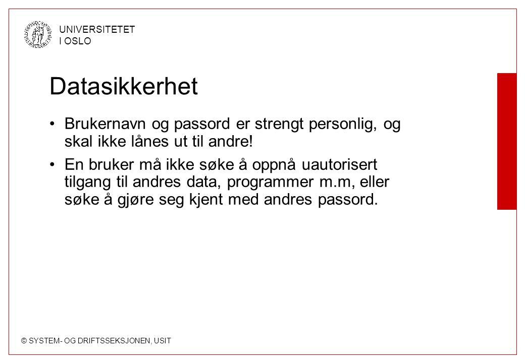 © SYSTEM- OG DRIFTSSEKSJONEN, USIT UNIVERSITETET I OSLO Datasikkerhet Brukernavn og passord er strengt personlig, og skal ikke lånes ut til andre.
