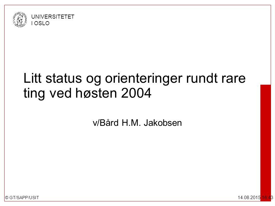 © GT/SAPP/USIT UNIVERSITETET I OSLO 14.08.2015 16:44 Litt status og orienteringer rundt rare ting ved høsten 2004 v/Bård H.M. Jakobsen