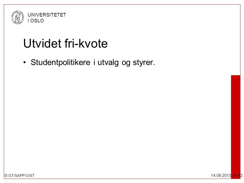 © GT/SAPP/USIT UNIVERSITETET I OSLO 14.08.2015 16:44 Utvidet fri-kvote Studentpolitikere i utvalg og styrer.