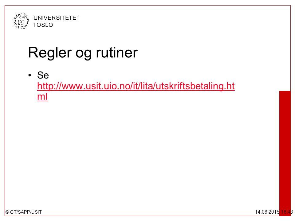 © GT/SAPP/USIT UNIVERSITETET I OSLO 14.08.2015 16:44 Regler og rutiner Se http://www.usit.uio.no/it/lita/utskriftsbetaling.ht ml http://www.usit.uio.n