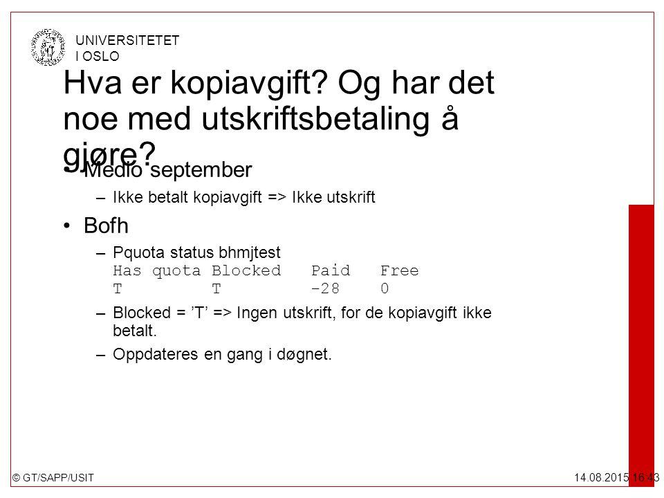 © GT/SAPP/USIT UNIVERSITETET I OSLO 14.08.2015 16:44 Hva er kopiavgift? Og har det noe med utskriftsbetaling å gjøre? Medio september –Ikke betalt kop