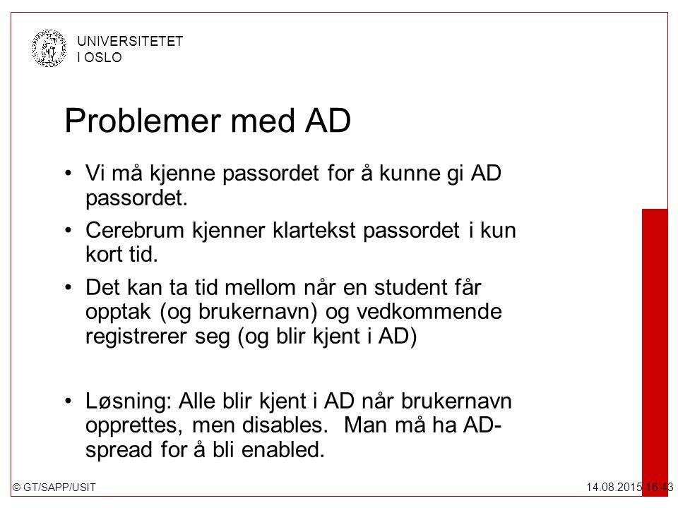 © GT/SAPP/USIT UNIVERSITETET I OSLO 14.08.2015 16:44 Problemer med AD Vi må kjenne passordet for å kunne gi AD passordet. Cerebrum kjenner klartekst p
