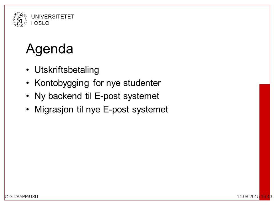 © GT/SAPP/USIT UNIVERSITETET I OSLO 14.08.2015 16:44 Agenda Utskriftsbetaling Kontobygging for nye studenter Ny backend til E-post systemet Migrasjon til nye E-post systemet