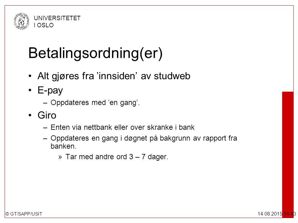 © GT/SAPP/USIT UNIVERSITETET I OSLO 14.08.2015 16:44 Betalingsordning(er) Alt gjøres fra 'innsiden' av studweb E-pay –Oppdateres med 'en gang'.