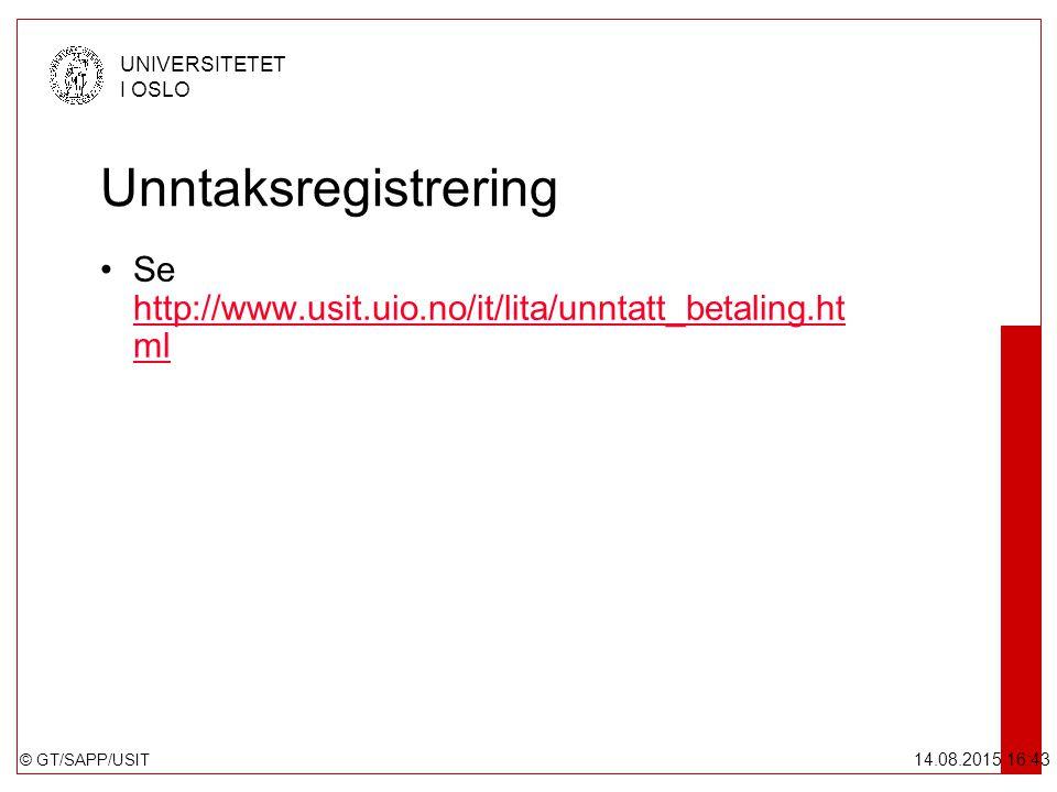 © GT/SAPP/USIT UNIVERSITETET I OSLO 14.08.2015 16:44 Unntaksregistrering Se http://www.usit.uio.no/it/lita/unntatt_betaling.ht ml http://www.usit.uio.no/it/lita/unntatt_betaling.ht ml