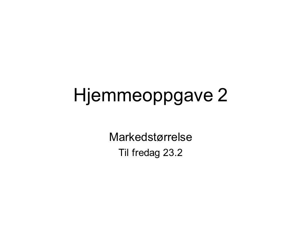 Hjemmeoppgave 2 Markedstørrelse Til fredag 23.2
