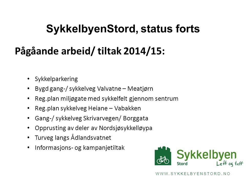 WWW. SYKKELBYENSTORD. NO SykkelbyenStord, status forts Pågåande arbeid/ tiltak 2014/15: Sykkelparkering Bygd gang-/ sykkelveg Valvatne – Meatjørn Reg.