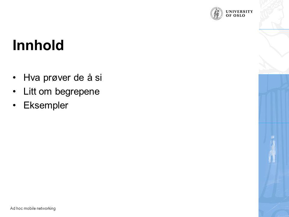 Ad hoc mobile networking Innhold Hva prøver de å si Litt om begrepene Eksempler