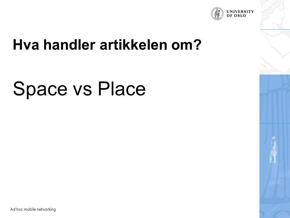 Ad hoc mobile networking Space vs Place Hva handler artikkelen om?