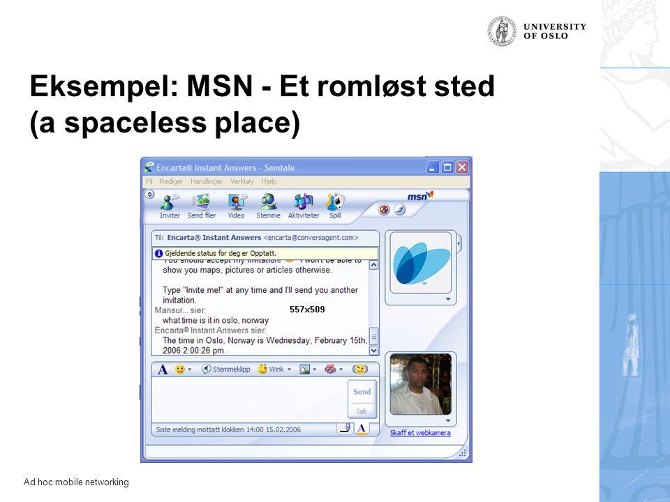 Ad hoc mobile networking Eksempel: MSN - Et romløst sted (a spaceless place) Sted uten rom –Hvor går man når man logger på MSN.