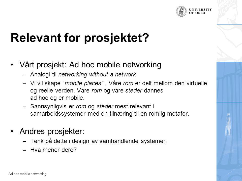 Ad hoc mobile networking Til diskusjon Kan det være bare en person i et sted, eller må det være flere.