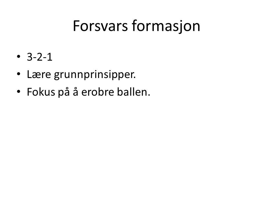 Forsvars formasjon 3-2-1 Lære grunnprinsipper. Fokus på å erobre ballen.
