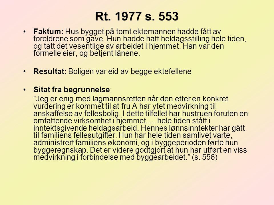 Rt. 1977 s. 553 Faktum: Hus bygget på tomt ektemannen hadde fått av foreldrene som gave. Hun hadde hatt heldagsstilling hele tiden, og tatt det vesent