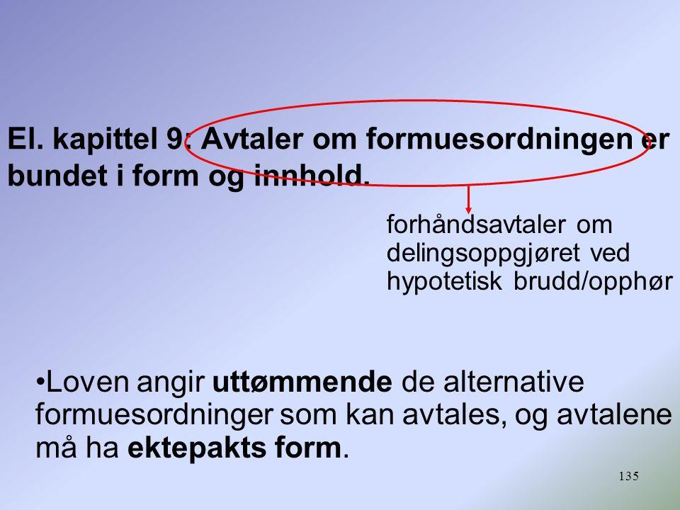 135 El. kapittel 9: Avtaler om formuesordningen er bundet i form og innhold. forhåndsavtaler om delingsoppgjøret ved hypotetisk brudd/opphør Loven ang