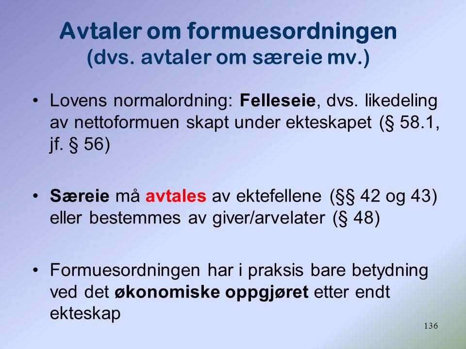 136 Lovens normalordning: Felleseie, dvs. likedeling av nettoformuen skapt under ekteskapet (§ 58.1, jf. § 56) Særeie må avtales av ektefellene (§§ 42