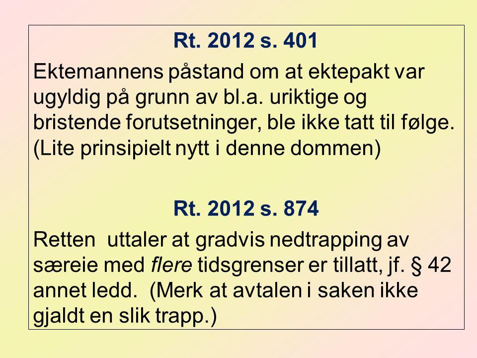 Rt. 2012 s. 401 Ektemannens påstand om at ektepakt var ugyldig på grunn av bl.a. uriktige og bristende forutsetninger, ble ikke tatt til følge. (Lite