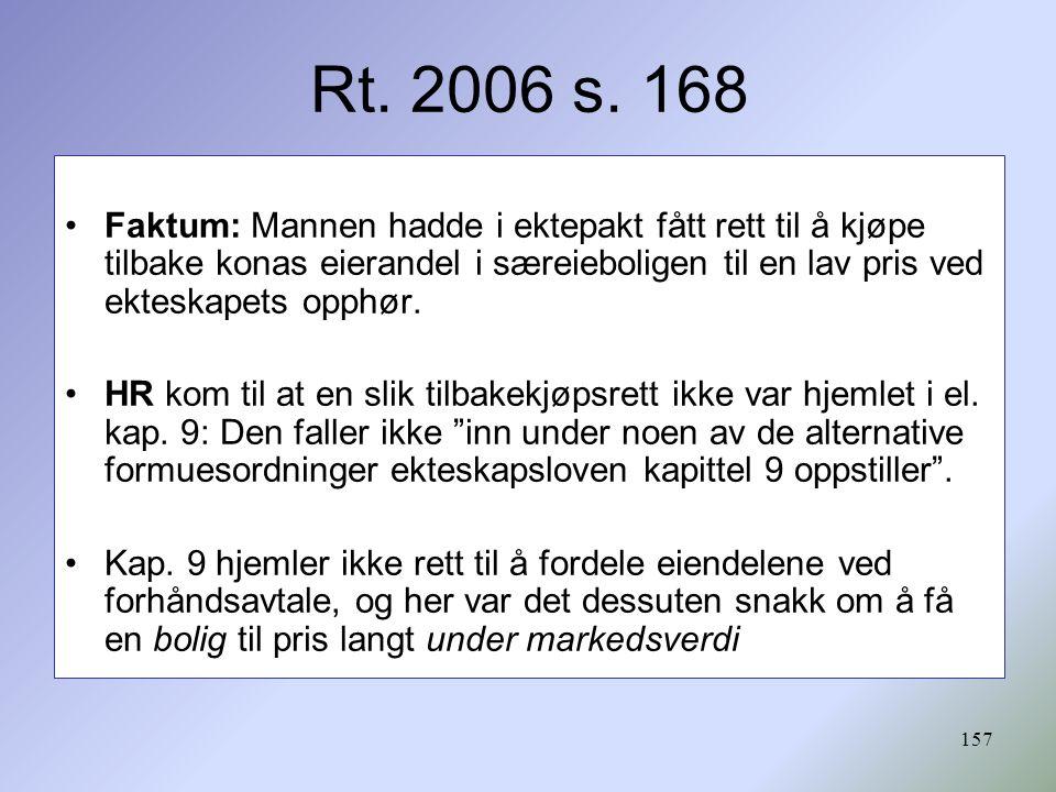 157 Rt. 2006 s. 168 Faktum: Mannen hadde i ektepakt fått rett til å kjøpe tilbake konas eierandel i særeieboligen til en lav pris ved ekteskapets opph