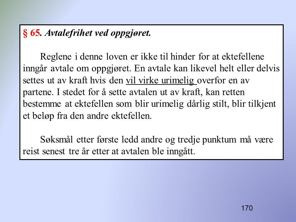 170 § 65. Avtalefrihet ved oppgjøret. Reglene i denne loven er ikke til hinder for at ektefellene inngår avtale om oppgjøret. En avtale kan likevel he