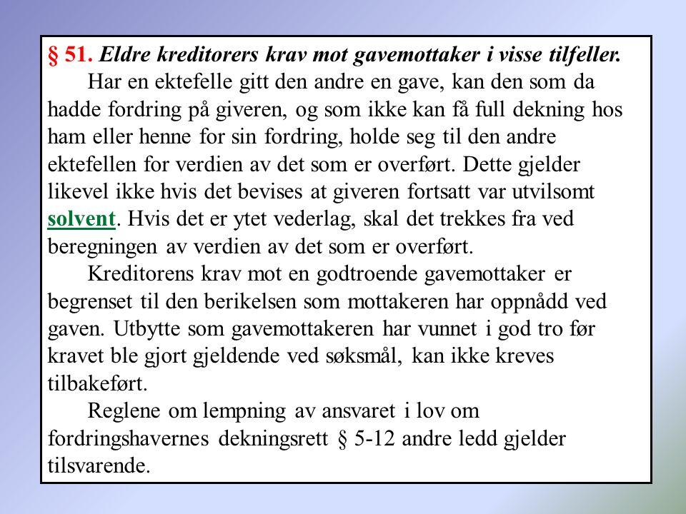 180 § 51. Eldre kreditorers krav mot gavemottaker i visse tilfeller. Har en ektefelle gitt den andre en gave, kan den som da hadde fordring på giveren