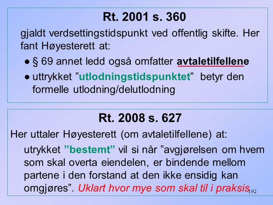 192 Rt. 2001 s. 360 gjaldt verdsettingstidspunkt ved offentlig skifte. Her fant Høyesterett at: ●§ 69 annet ledd også omfatter avtaletilfellene ●uttry
