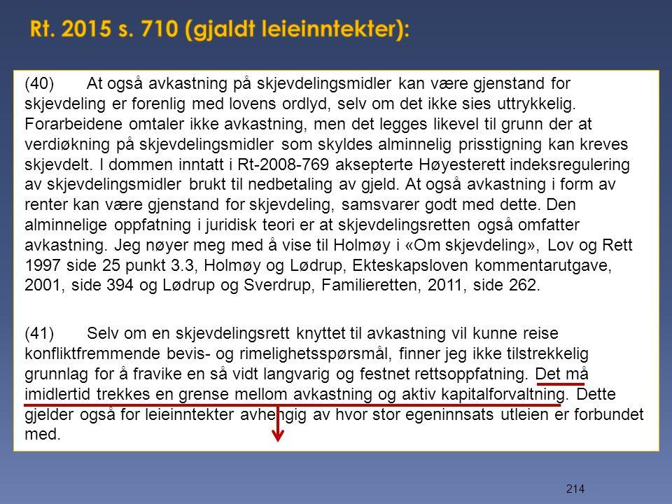 (40)At også avkastning på skjevdelingsmidler kan være gjenstand for skjevdeling er forenlig med lovens ordlyd, selv om det ikke sies uttrykkelig. Fora