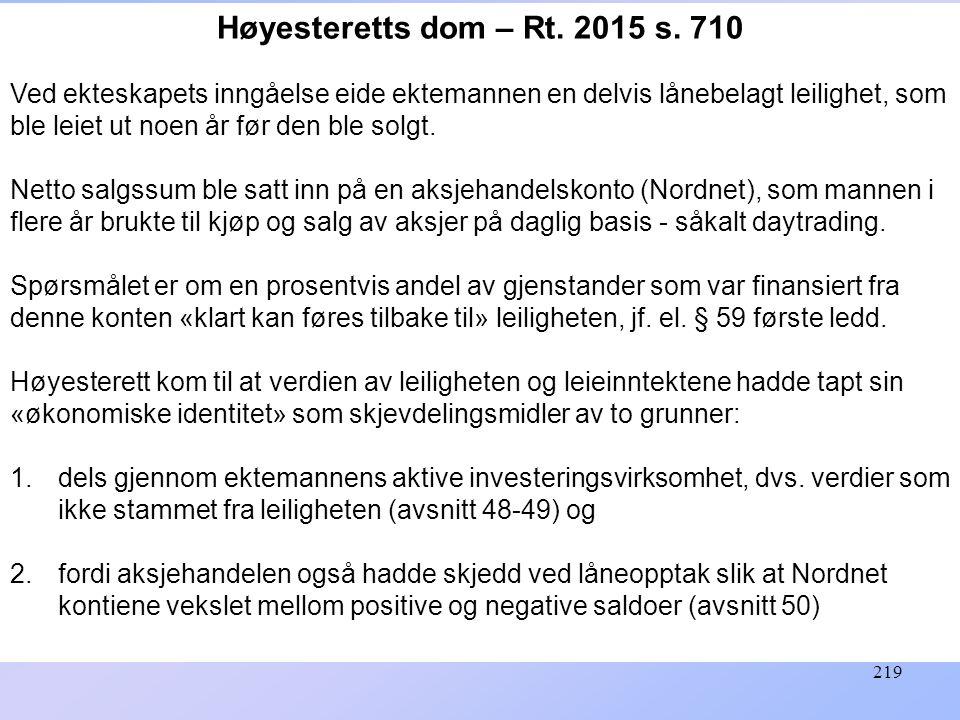 219 Høyesteretts dom – Rt. 2015 s. 710 Ved ekteskapets inngåelse eide ektemannen en delvis lånebelagt leilighet, som ble leiet ut noen år før den ble