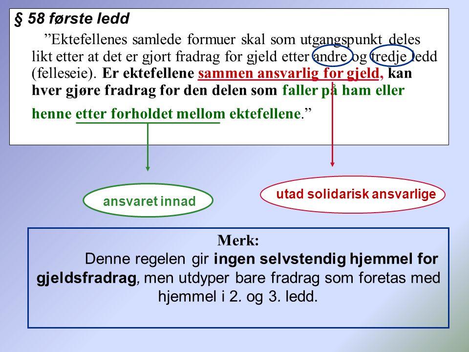 """§ 58 første ledd """"Ektefellenes samlede formuer skal som utgangspunkt deles likt etter at det er gjort fradrag for gjeld etter andre og tredje ledd (fe"""