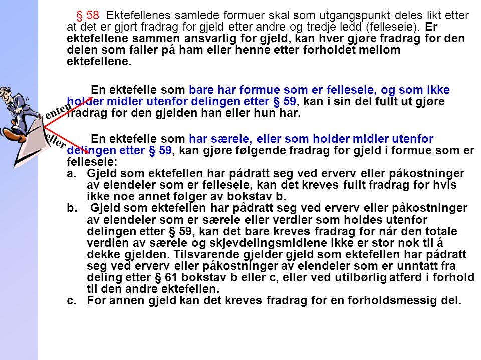 248 § 58 Ektefellenes samlede formuer skal som utgangspunkt deles likt etter at det er gjort fradrag for gjeld etter andre og tredje ledd (felleseie).