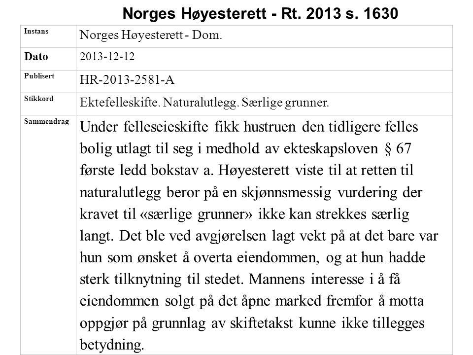 Instans Norges Høyesterett - Dom. Dato2013-12-12 Publisert HR-2013-2581-A Stikkord Ektefelleskifte. Naturalutlegg. Særlige grunner. Sammendrag Under f