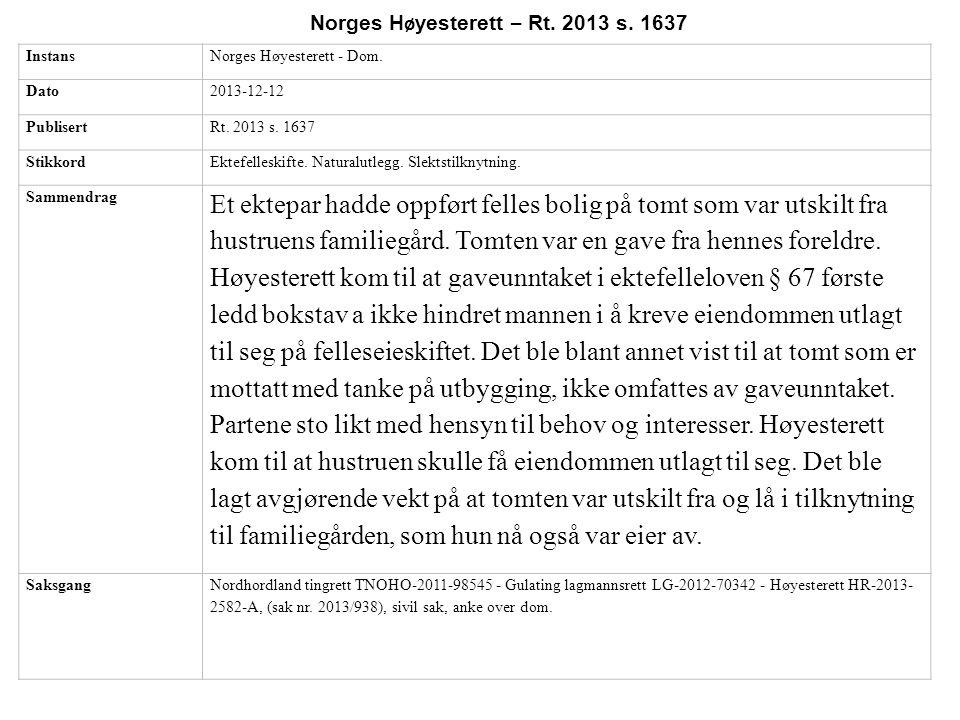 InstansNorges Høyesterett - Dom. Dato2013-12-12 PublisertRt. 2013 s. 1637 StikkordEktefelleskifte. Naturalutlegg. Slektstilknytning. Sammendrag Et ekt