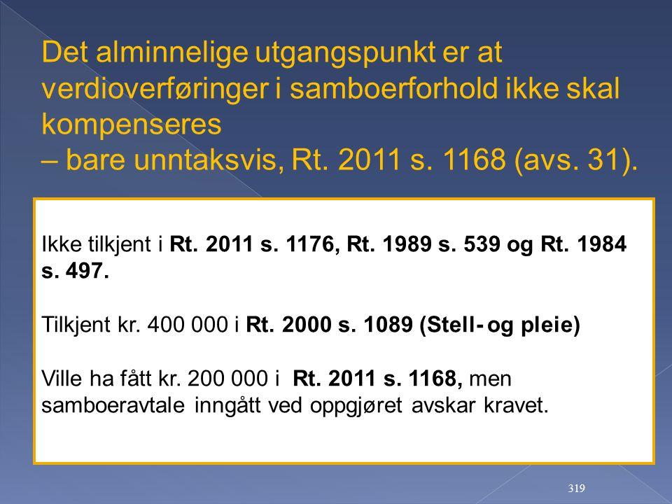319 Det alminnelige utgangspunkt er at verdioverføringer i samboerforhold ikke skal kompenseres – bare unntaksvis, Rt. 2011 s. 1168 (avs. 31). Ikke ti